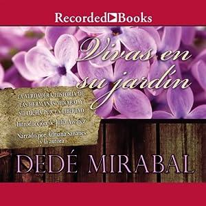 Vivas en su jardin [Alive in Their Garden]: La verdadera historia de las hermanas Mirabal y su lucha por la libertad | [Dede Mirabal]