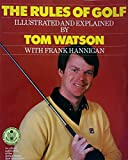 The Rules of Golf Illustrated and Explained (0394739086) by Watson, Tom