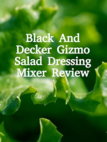 Review: Black And Decker Gizmo Salad Dressing Mixer Review