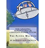 img - for [ THE AMAZING ADVENTURES OF GRANDPA RAMSBOTTOM: THE FLYING MACHINE ] By Crouch, MR Ronald Ady ( Author) 2010 [ Paperback ] book / textbook / text book