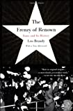 The Frenzy of Renown: Fame and Its History (0679776303) by Braudy, Leo