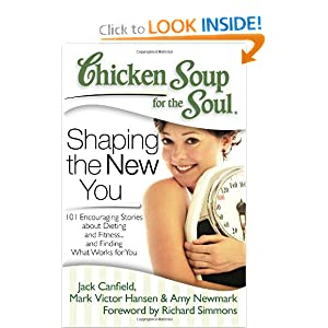 Chicken Soup for the Soul: Shaping the New You: 101 Encouraging Stories about Dieting and Fitness... and Finding What Works for You (Chicken Soup for the Soul (Quality Paper))
