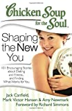 img - for Chicken Soup for the Soul: Shaping the New You: 101 Encouraging Stories about Dieting and Fitness... and Finding What Works for You book / textbook / text book