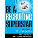 Be a Recruiting Superstar: The Fast Track to Network Marketing Millions ~ Mary Christensen