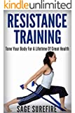 Resistance Training: Tone Your Body For A Lifetime Of Great Health With Resistance Training And Resistance Band Training