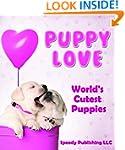 Puppy Love - World's Cutest Puppies:...
