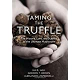 Taming the Truffle: The History, Lore, and Science of the Ultimate Mushroom ~ Ian R. Hall