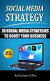 Social Media Strategy - 70 Social Media Strategies to Boost Your Business (Social Media Tips) (Social Media Handbook)