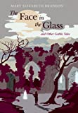 The Face in the Glass: And Other Gothic Tales