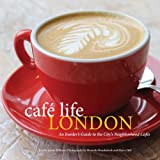 Cafe Life London: An Insider's Guide to the City's Neighborhood Cafes