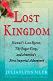 img - for Lost Kingdom: Hawaii's Last Queen, the Sugar Kings and America's First Imperial Adventure book / textbook / text book