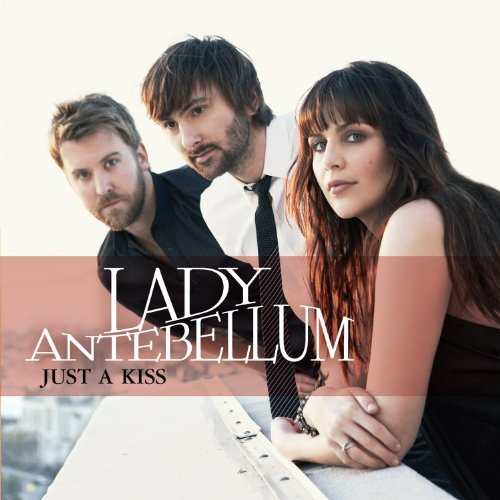 Just a Kiss by Lady Antebellum