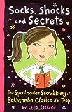 Socks, Shocks and Secrets: The Spectacular Second Diary of Bathsheba Clarice De Trop!