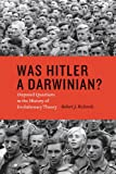 "Robert J. Richards, ""Was Hitler a Darwinian?: Disputed Questions in the History of Evolutionary Theory"" (University of Chicago Press, 2013)"