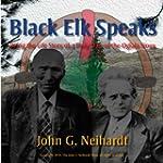 Black Elk Speaks: Being the Life Stor...