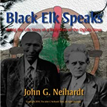 Black Elk Speaks: Being the Life Story of a Holy Man of the Oglala Sioux, The Premier Edition (       UNABRIDGED) by John G. Neihardt Narrated by Robin Neihardt