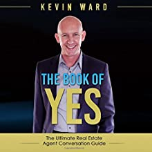 The Book of Yes: The Ultimate Real Estate Agent Conversation Guide Audiobook by Kevin Ward Narrated by Kevin Ward