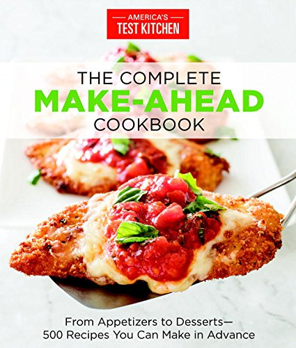 The Complete Make-Ahead Cookbook: From Appetizers to Desserts-500 Recipes You Can Make in Advance (Americas Test Kitchen Slowcooker compare prices)