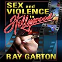Sex and Violence in Hollywood (       UNABRIDGED) by Ray Garton Narrated by Seth Michael Donsky