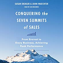 Conquering the Seven Summits of Sales: From Everest to Every Business, Achieving Peak Performance (       UNABRIDGED) by Susan Ershler, John Waechter Narrated by Jim Meskimen
