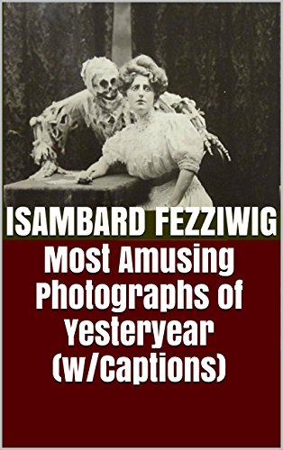 Free Kindle Book : Most Amusing Photographs of Yesteryear (w/Captions)