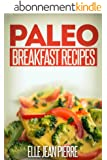 Paleo Breakfast Recipes: Breakfast Recipes For Busy Families. (Simple Paleo Recipe Series) (English Edition)