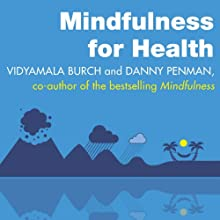 Mindfulness for Health: A Practical Guide to Relieving Pain, Reducing Stress and Restoring Well-Being Audiobook by Vidyamala Burch, Danny Penman Narrated by Vidyamala Burch