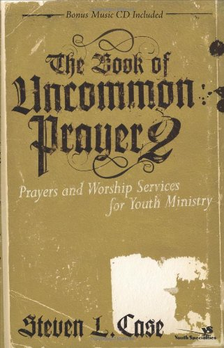 The Book of Uncommon Prayer 2 Prayers and Worship Services for Youth Ministry Soul Shaper310267234