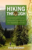 Hiking Through: One Man's Journey to Peace and Freedom on the Appalachian Trail by Paul Stutzman