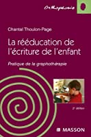 La r��ducation de l'�criture de l'enfant: Pratique de la graphoth�rapie