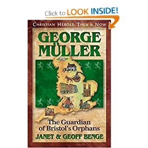 George Muller: The Guardian of Bristol's Orphans (Christian Heroes: Then & Now)