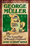 George Muller: The Guardian of Bristol's Orphans (Christian Heroes: Then & Now) (1576581454) by Geoff Benge