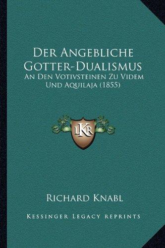 Der Angebliche Gotter-Dualismus: An Den Votivsteinen Zu Videm Und Aquilaja (1855)