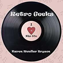 Retro Geeks: A Short on Time Book for Teens (       UNABRIDGED) by Karen Mueller Bryson Narrated by Mae Sally-Rouge Pax
