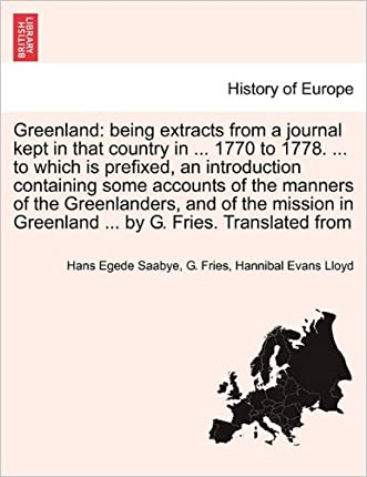Greenland: being extracts from a journal kept in that country in ... 1770 to 1778. ... to which is prefixed, an introduction containing some accounts ... in Greenland ... by G. Fries. Translated from