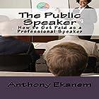 The Public Speaker: How to Get Paid as a Professional Speaker Hörbuch von Anthony Ekanem Gesprochen von: Scott Clem