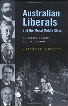 australian liberals and the moral middle class: from alfred deakin to john howard - judith brett