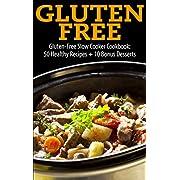 Gluten Free: Gluten-Free Slow Cooker Cookbook: 50 Healthy Recipes + 10 Bonus Desserts (Gluten free receipes Gluten free 101 gluten free diet gluten ... free slow cooker gluten free baking)