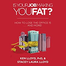Is Your Job Making You Fat?: How to Lose the Office 15...and More! Audiobook by Ken Lloyd PhD, Stacey Laura Lloyd Narrated by Alia Tavakolian