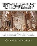 Hereward the Wake: Last of the English . NOVEL By:  Charles Kingsley