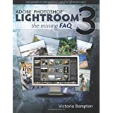 Adobe Lightroom 3 - The Missing FAQ - Real Answers to Real Questions Asked by Lightroom Usersby Victoria Bampton