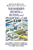 The Insider's Secrets To Buying And Financing A Car: Good Credit, Bad Credit, Worse Credit Or No Credit At All.