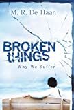 Broken Things: Why We Suffer (157293056X) by M. R. DeHaan