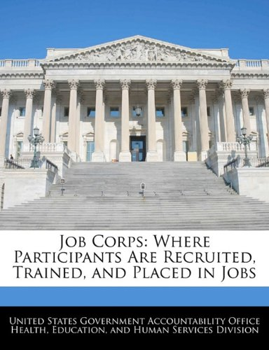 Job Corps: Where Participants Are Recruited, Trained, and Placed in Jobs