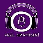 Feel Gratitude! Develop an attitude of gratitude: Learn how to feel genuine, deep gratitude!   Kim Fleckenstein