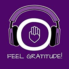 Feel Gratitude! Develop an attitude of gratitude: Learn how to feel genuine, deep gratitude! (       UNABRIDGED) by Kim Fleckenstein Narrated by Cathy Weber