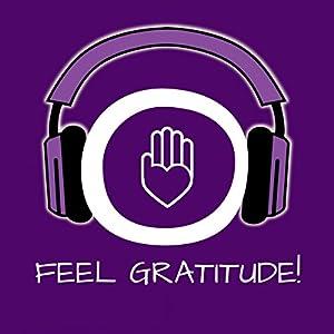 Feel Gratitude! Develop an attitude of gratitude Audiobook