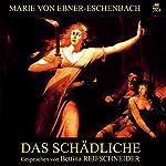 Das Schädliche   Marie von Ebner-Eschenbach