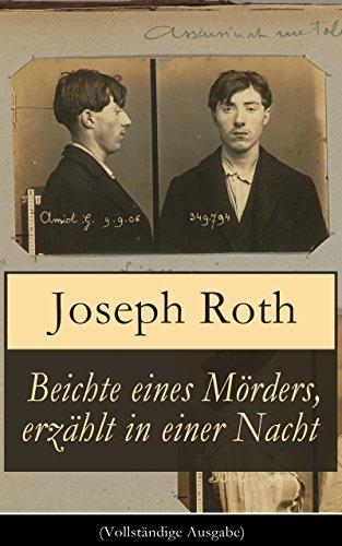 Joseph Roth - Beichte eines Mörders, erzählt in einer Nacht (Vollständige Ausgabe): Geschichte eines Doppelmordes im Ersten Weltkrieg (Kriminalroman)