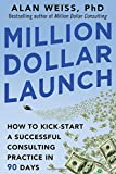 img - for Million Dollar Launch: How to Kick-start a Successful Consulting Practice in 90 Days book / textbook / text book